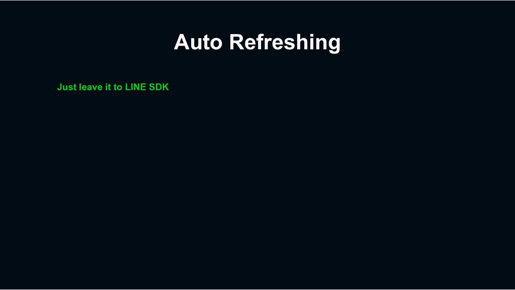 Auto Refreshing Just leave it to LINE SDK