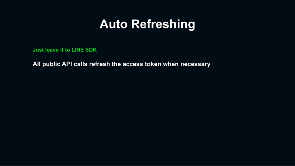 Auto Refreshing Just leave it to LINE SDK All p...