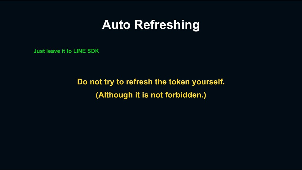 Auto Refreshing Just leave it to LINE SDK Do no...