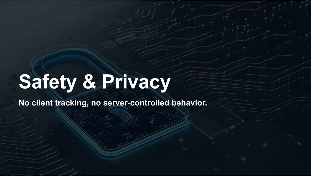 Safety & Privacy No client tracking, no server-...