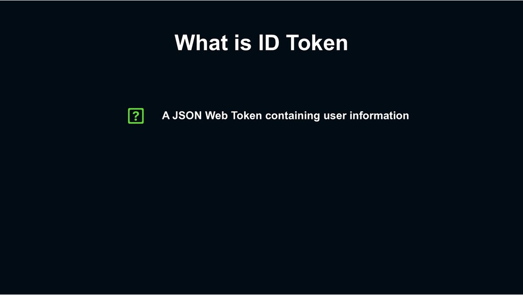 What is ID Token A JSON Web Token containing us...