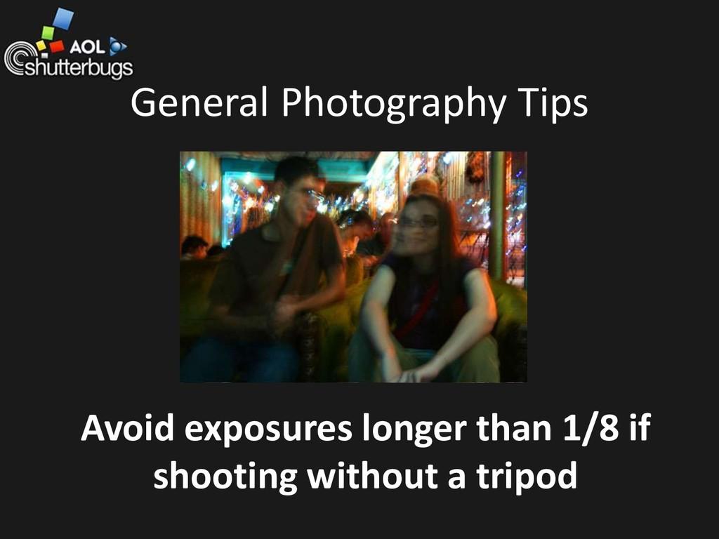 General Photography Tips Avoid exposures longer...