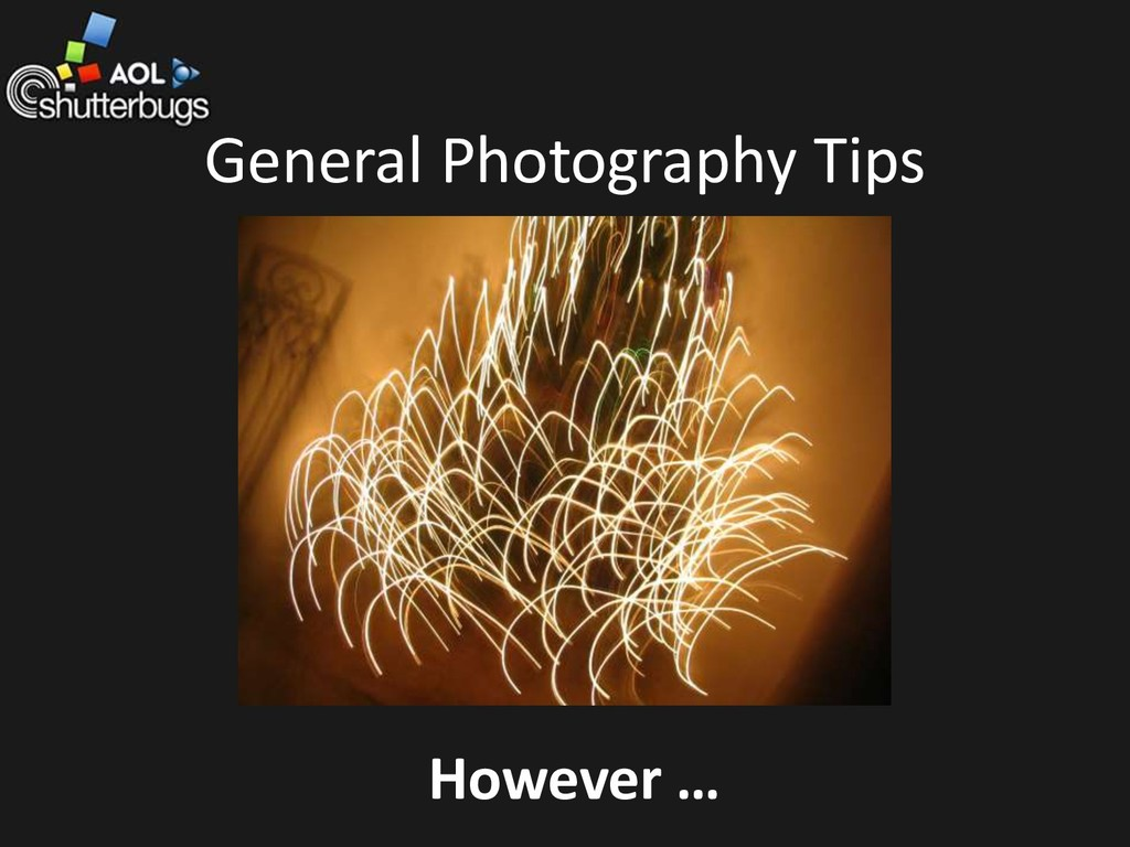 General Photography Tips However …