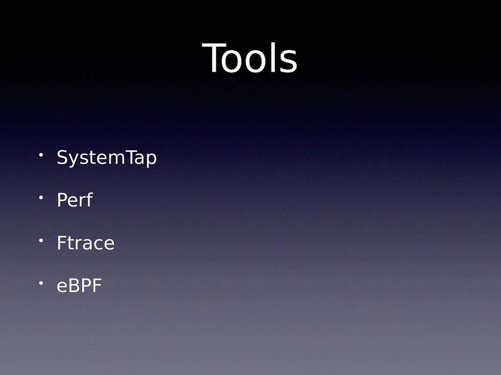 Tools • SystemTap • Perf • Ftrace • eBPF
