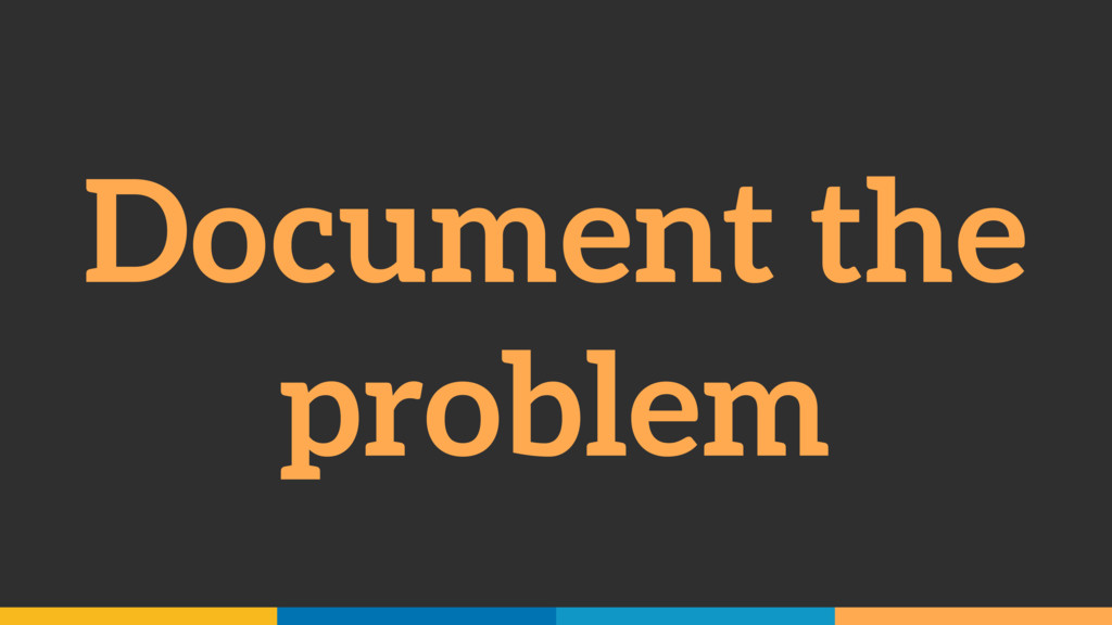 Document the problem