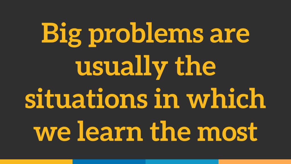Big problems are usually the situations in whic...