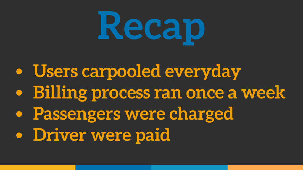 Recap • Users carpooled everyday • Billing proc...