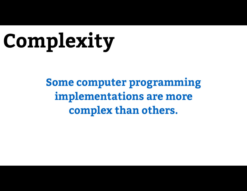 Complexity Some computer programming implementa...