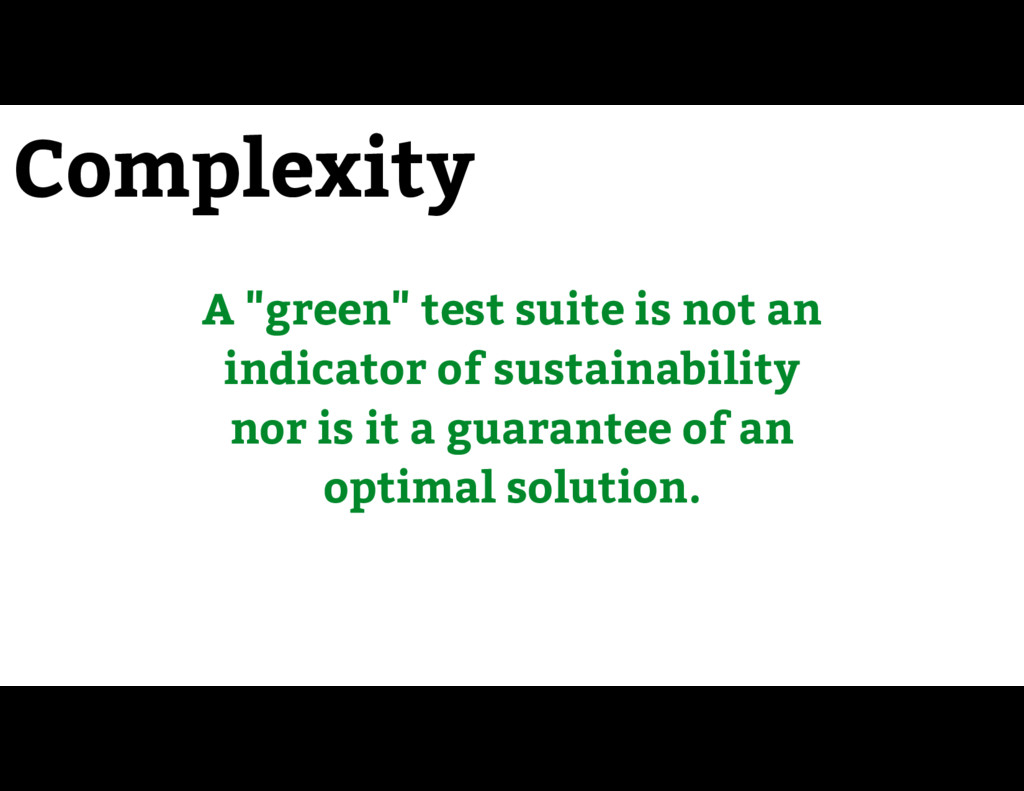 """Complexity A """"green"""" test suite is not an indic..."""