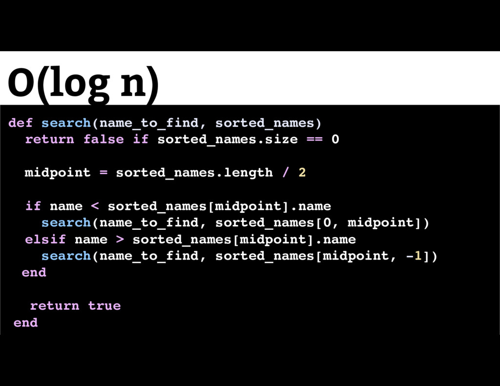 O(log n) def search(name_to_find, sorted_names)...