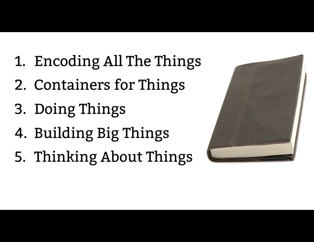 1. Encoding All The Things 2. Containers for Th...