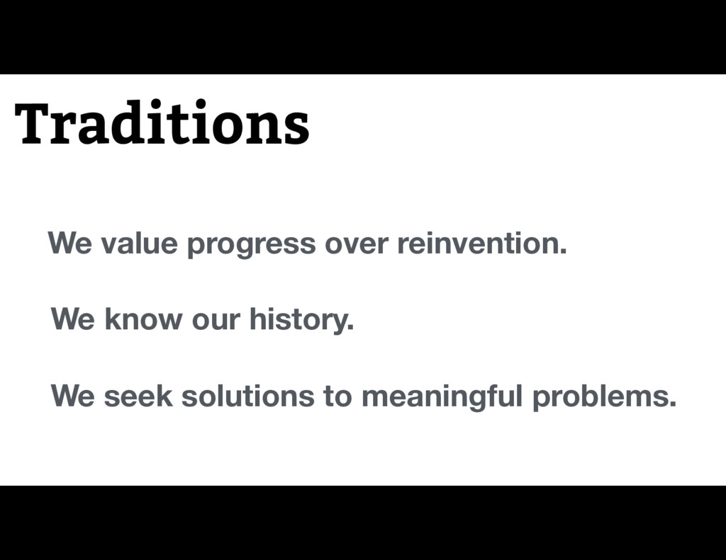 Traditions We know our history. We value progre...