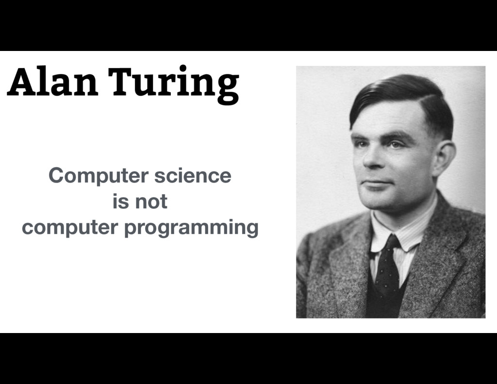 Alan Turing Computer science is not computer ...