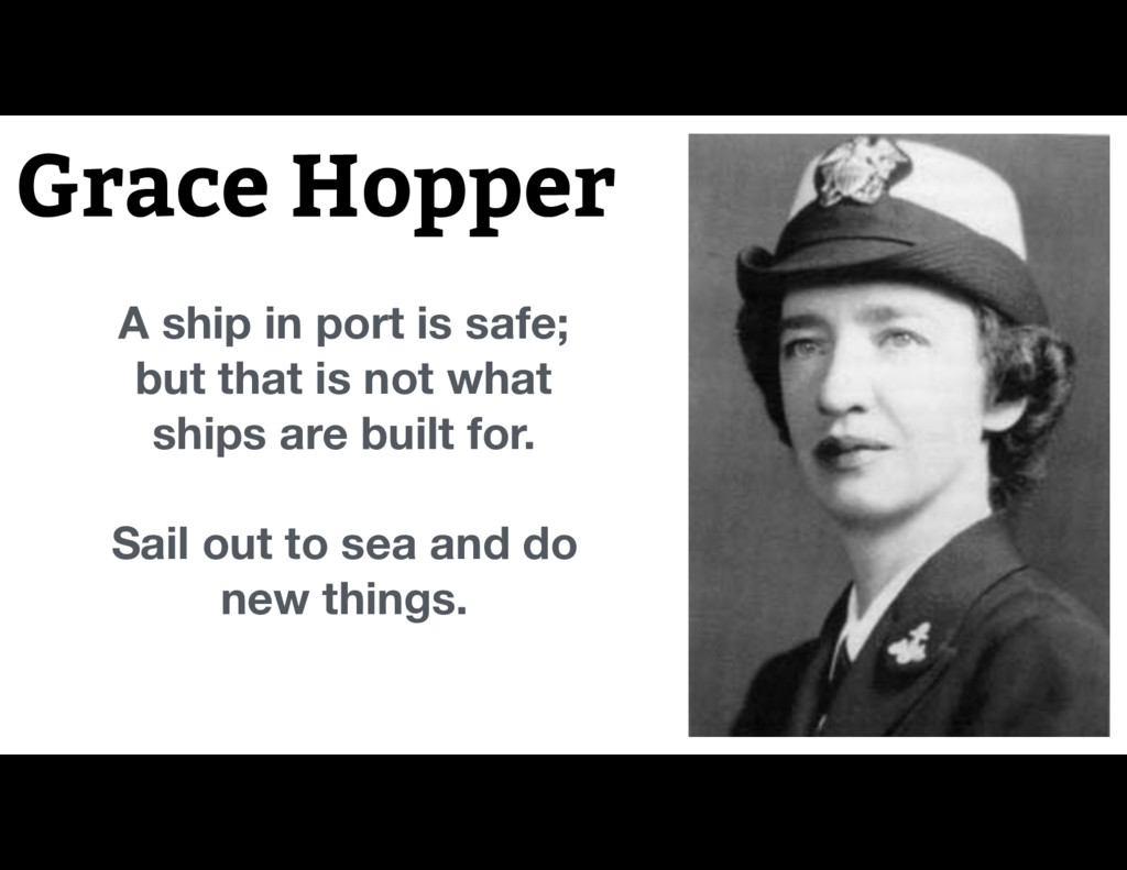 Grace Hopper A ship in port is safe; but that i...