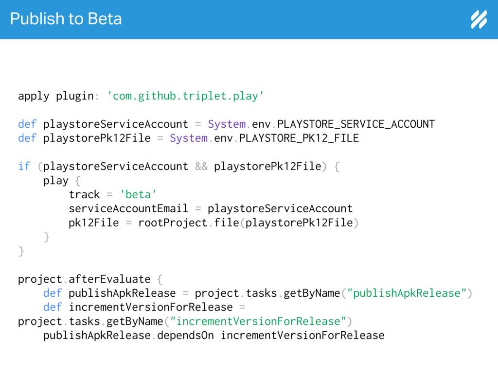 Publish to Beta apply plugin: 'com.github.tripl...