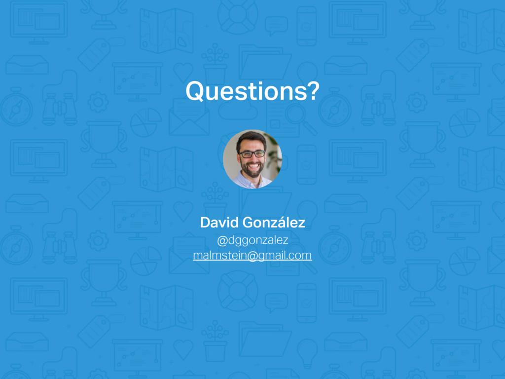 Questions? David González @dggonzalez malmstein...