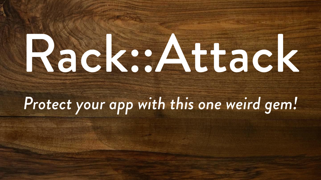 Rack::Attack Protect your app with this one wei...