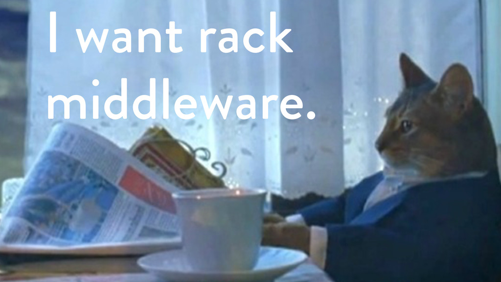I want rack middleware.