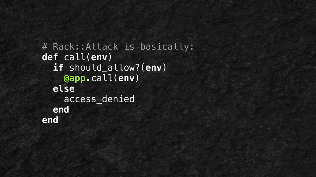 # Rack::Attack is basically: def call(env) if s...
