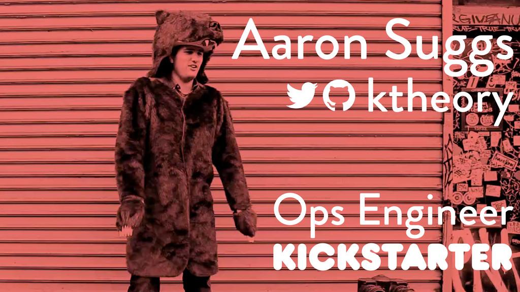 Aaron Suggs ktheory Ops Engineer KICKSTARTER