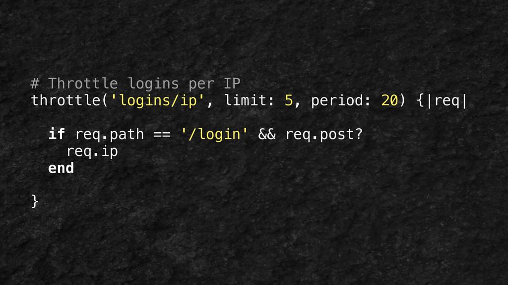 # Throttle logins per IP throttle('logins/ip', ...