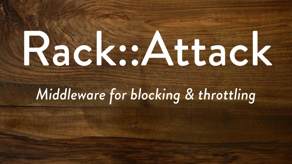 Rack::Attack Middleware for blocking & throttli...