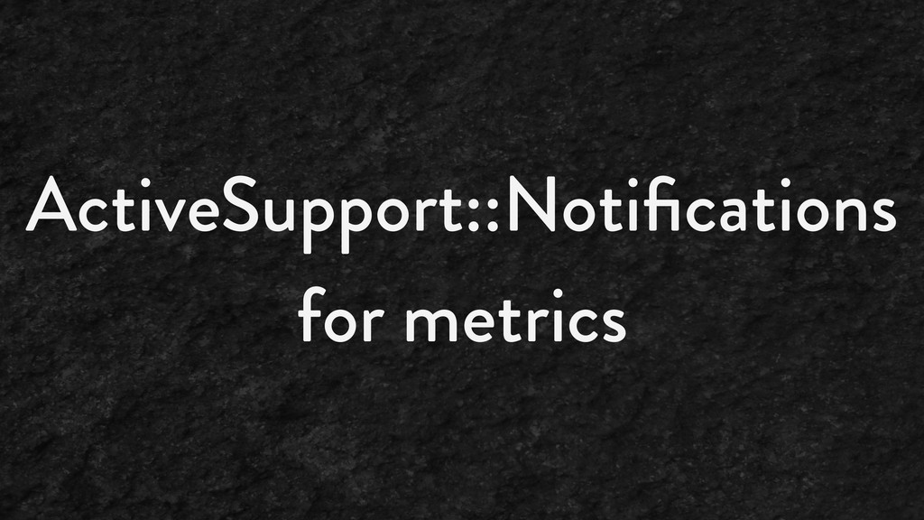 ActiveSupport::Notifications for metrics