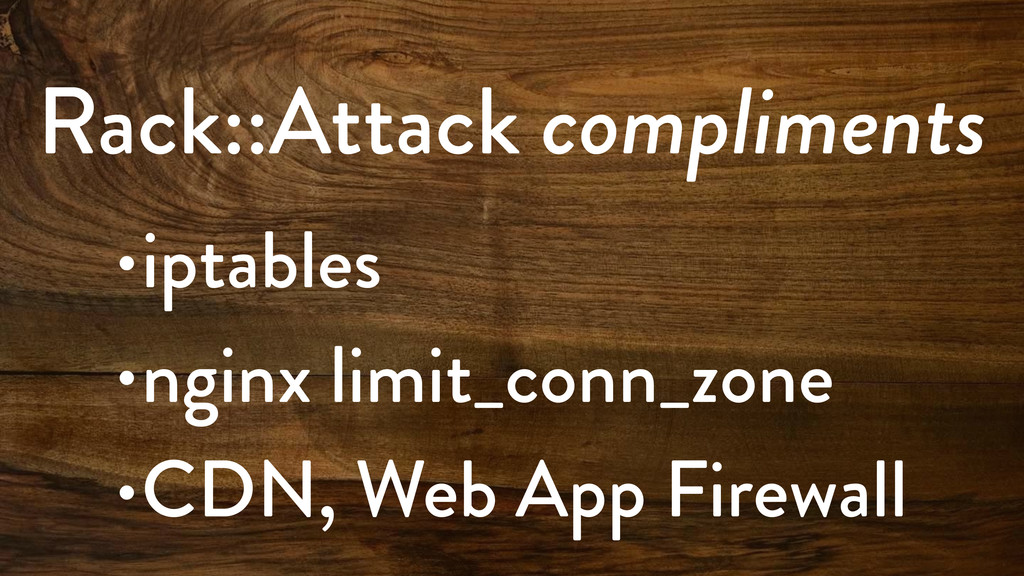 Rack::Attack compliments •iptables •nginx limit...