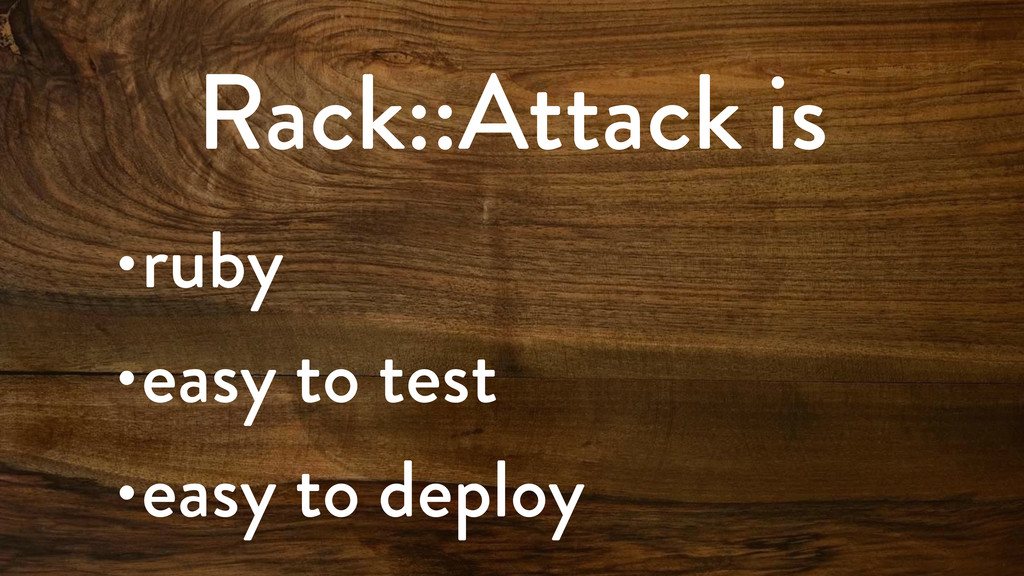 Rack::Attack is •ruby •easy to test •easy to de...