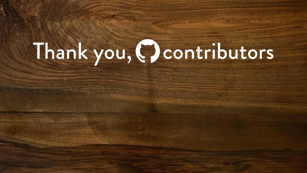 Thank you, contributors