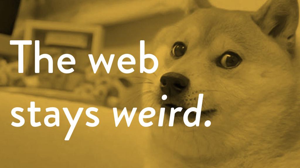 The web stays weird.