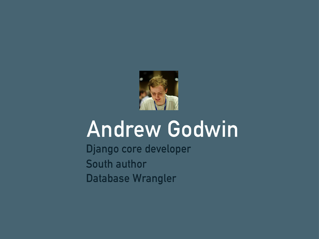 Andrew Godwin Django core developer South autho...