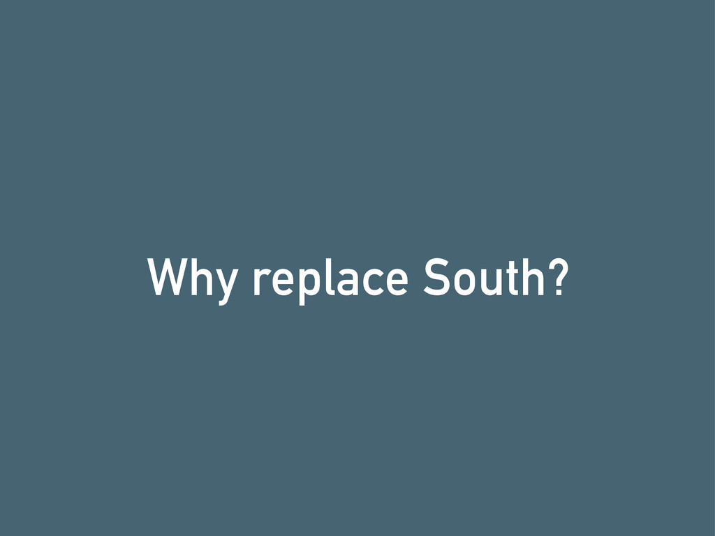 Why replace South?