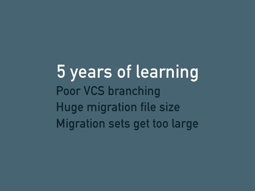 5 years of learning Poor VCS branching Huge mig...