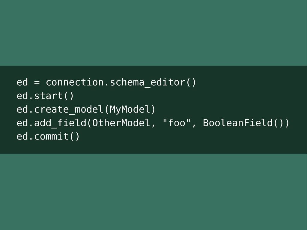 ed = connection.schema_editor() ed.start() ed.c...