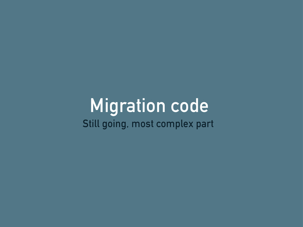 Migration code Still going, most complex part