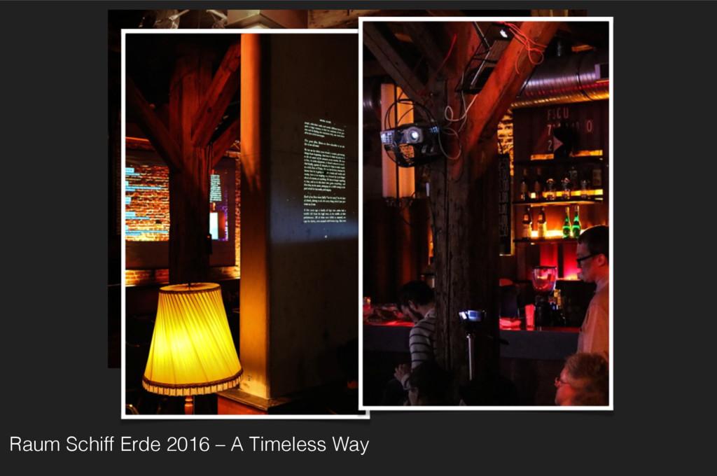 Raum Schiff Erde 2016 – A Timeless Way