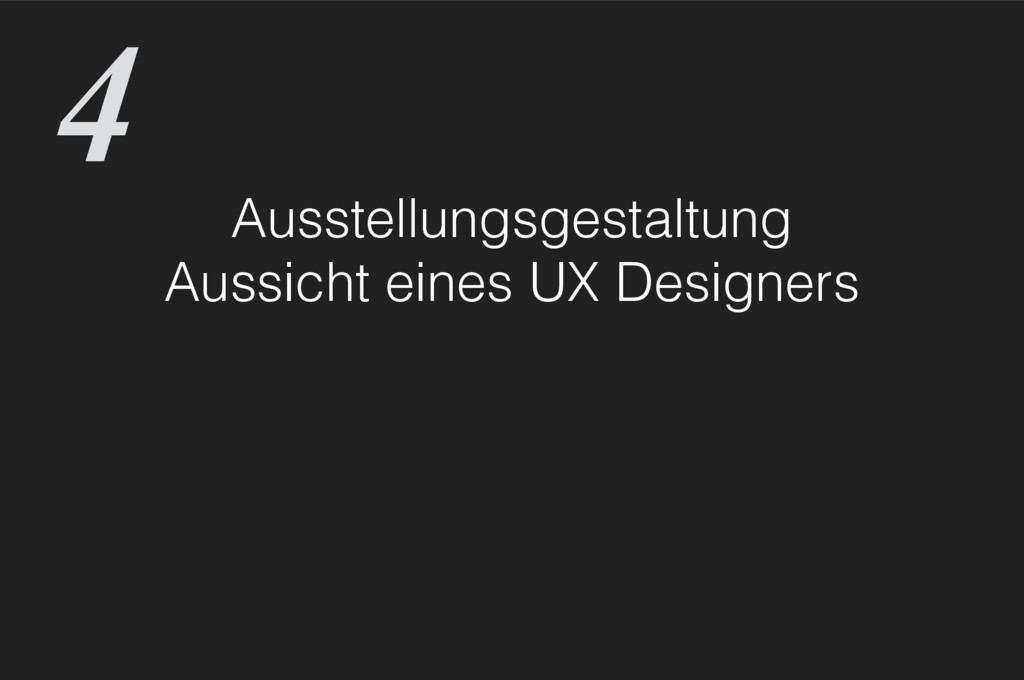 Ausstellungsgestaltung Aussicht eines UX Design...