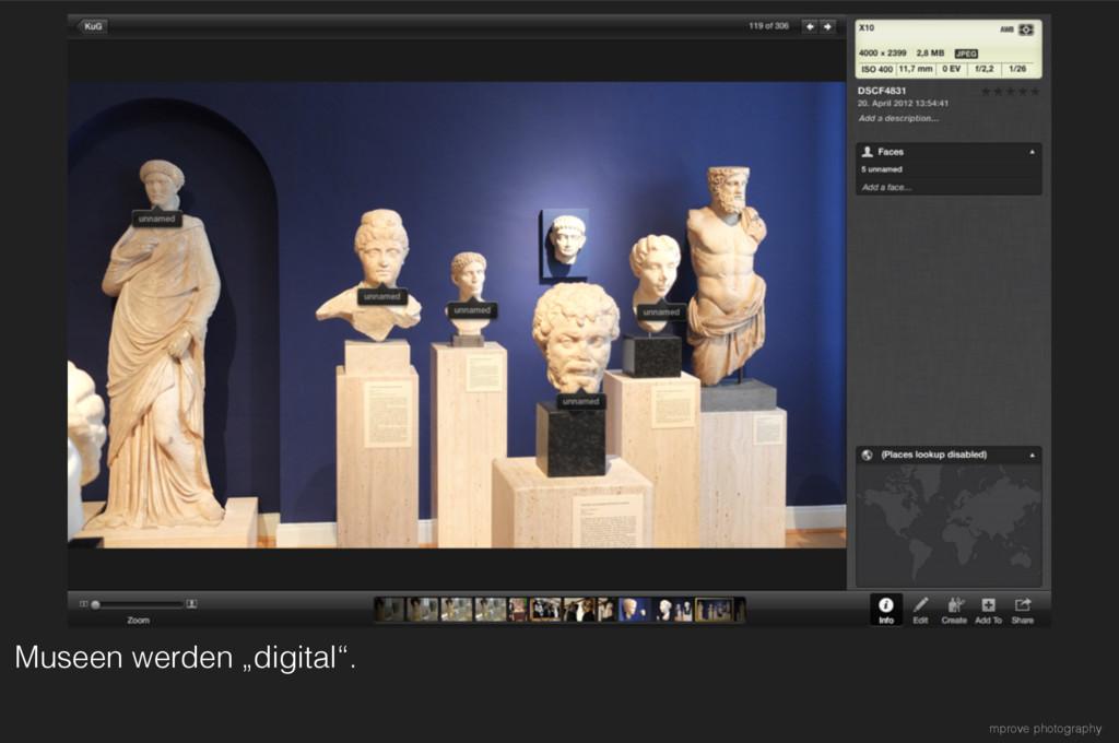 "Museen werden ""digital"". mprove photography"