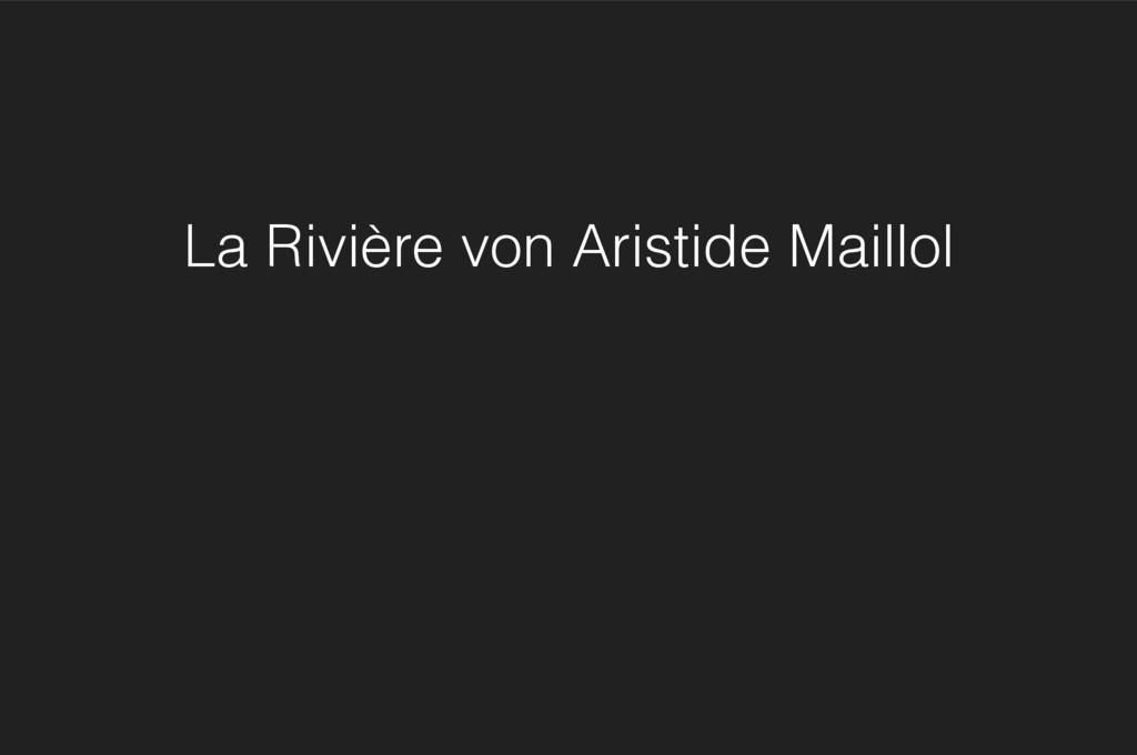 La Rivière von Aristide Maillol