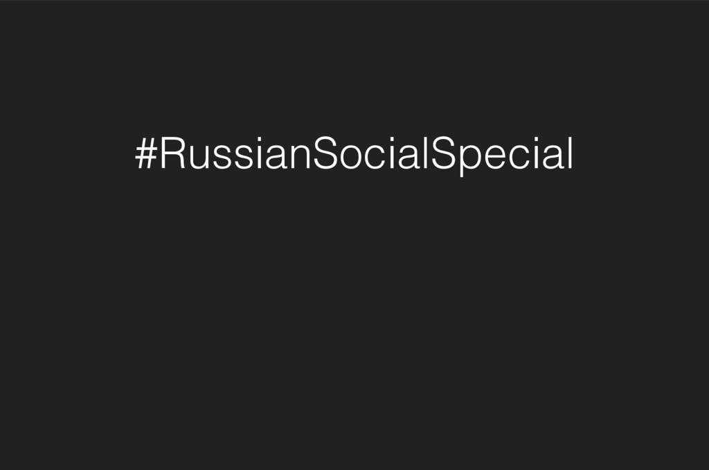 #RussianSocialSpecial