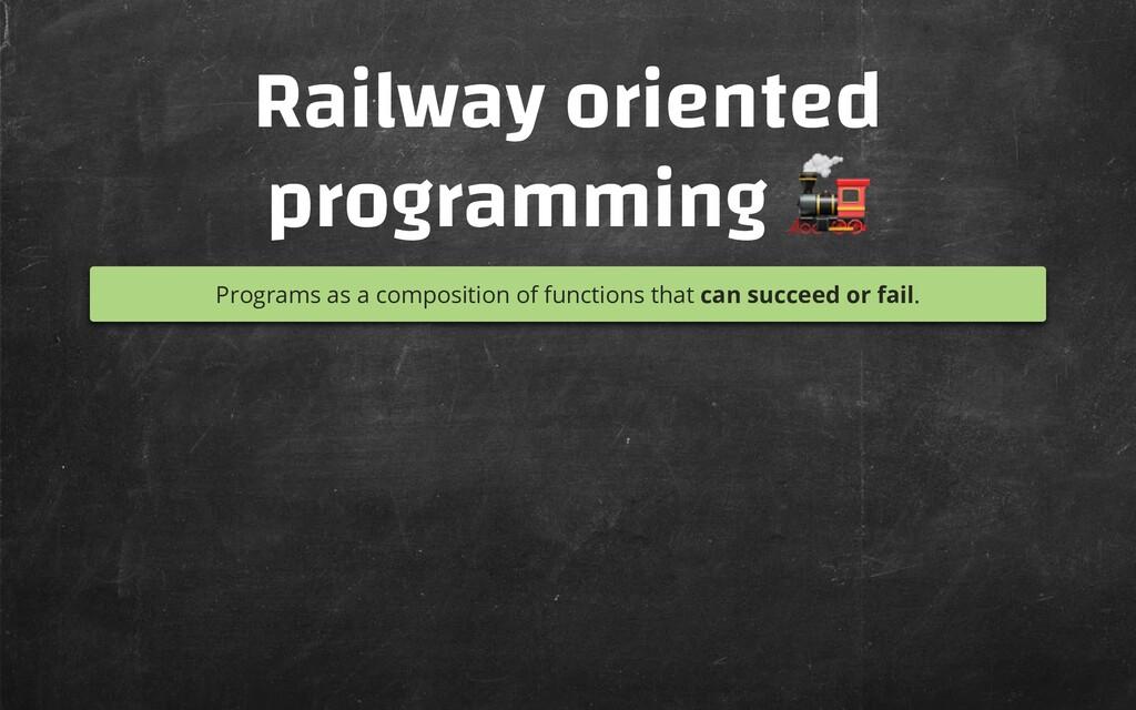 Railway oriented programming  Programs as a com...