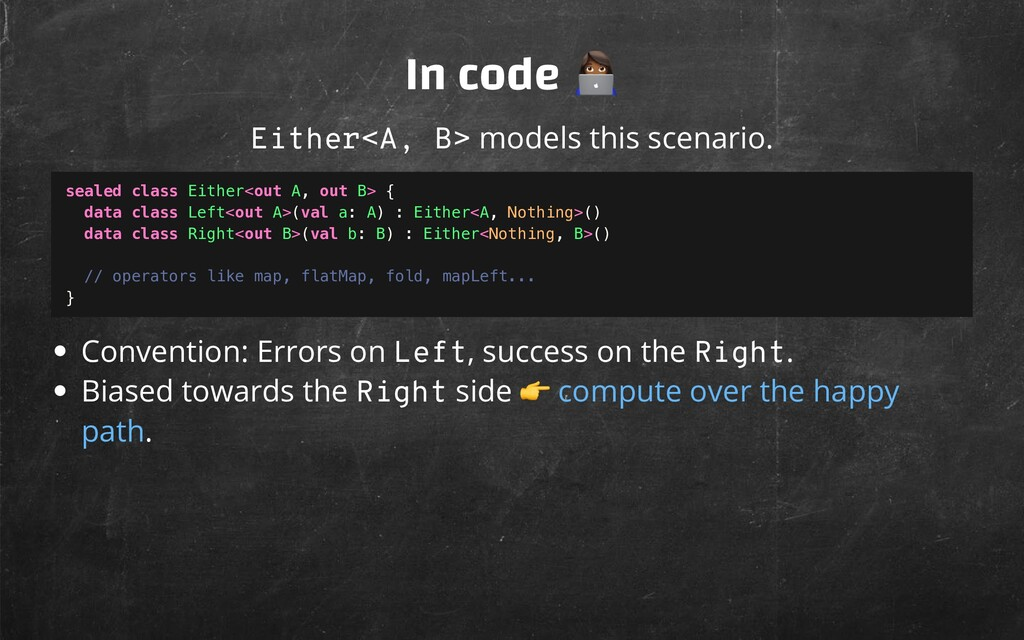 In code Either<A, B> models this scenario. Conv...