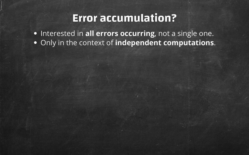 Error accumulation? Interested in all errors oc...