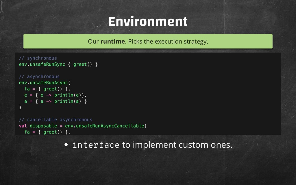 Environment Our runtime. Picks the execution st...