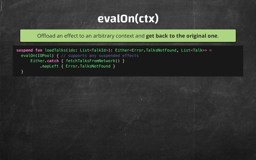 evalOn(ctx) O oad an e ect to an arbitrary cont...