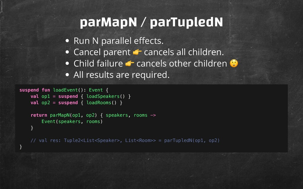 parMapN / parTupledN Run N parallel e ects. Can...