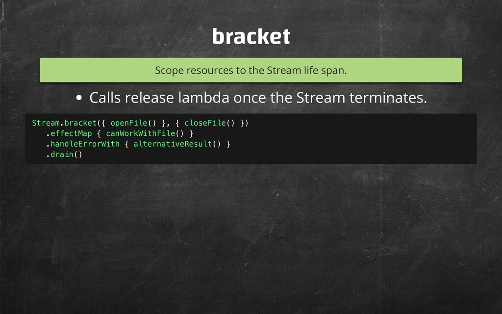 bracket Scope resources to the Stream life span...