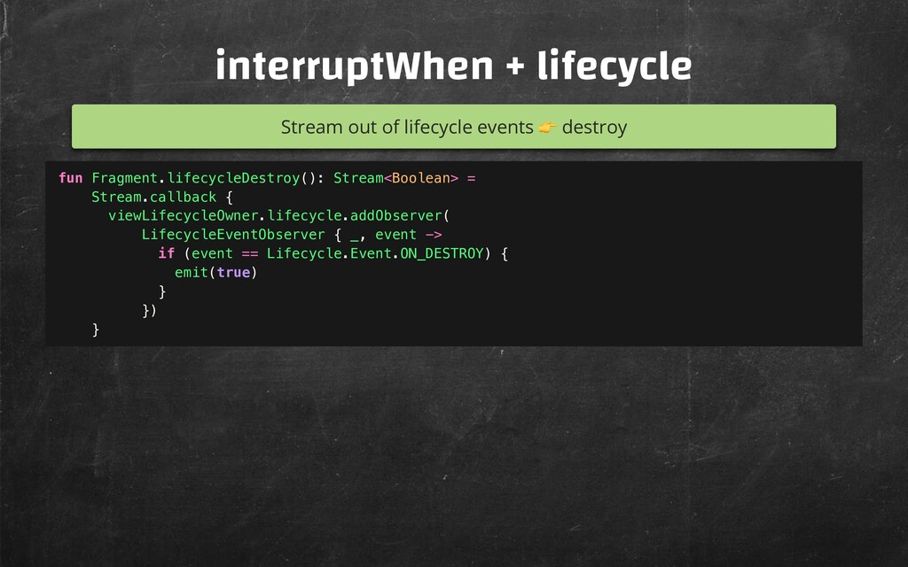 interruptWhen + lifecycle Stream out of lifecyc...