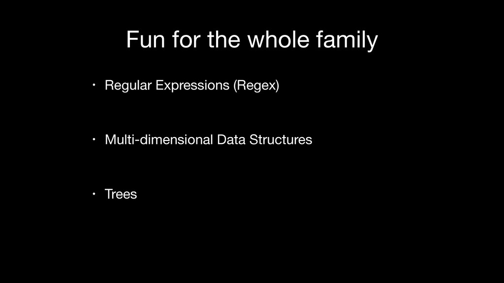 Fun for the whole family • Regular Expressions ...